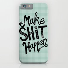 Make Shit Happen iPhone 6s Slim Case