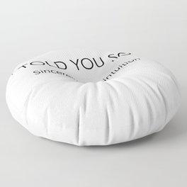 Told you SO Floor Pillow