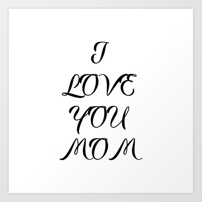 Mother S Day I Love You Mom Art Print By Aelissedesign Society6