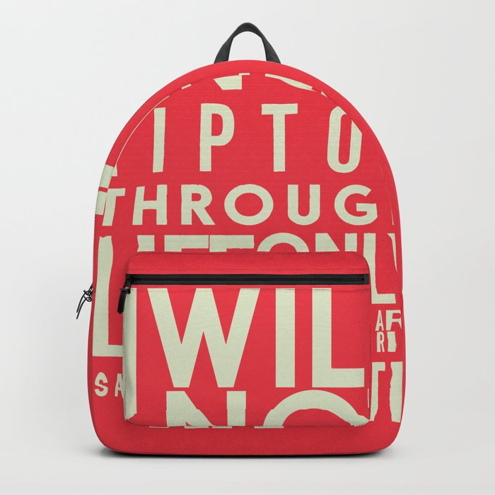Life quote wall art: I will not tiptoe, only to arrive safely at death, motivational illustration Backpack