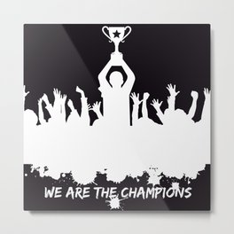 We are the champions! Metal Print