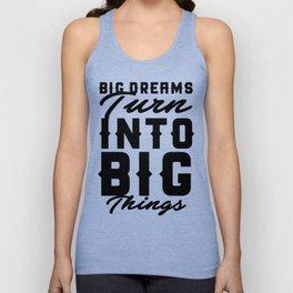 Big Dream Turn Into Big Things Unisex Tank Top