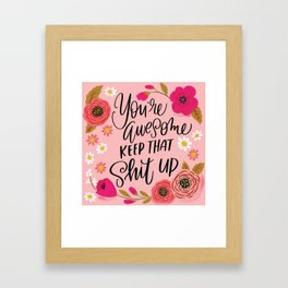 Pretty Sweary: You're Awesome, Keep that Shit Up Framed Art Print