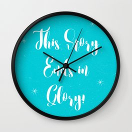 This Story Ends in Glory! Wall Clock