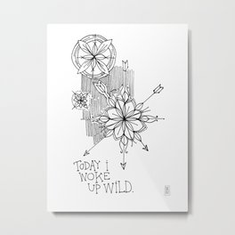 Today I Woke Up Wild Metal Print
