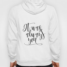 It Was Always You Print, Wedding Sign, Love Sign, Anniversary Sign, Inspirational Print Hoody