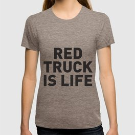 RED TRUCK IS LIFE T-shirt