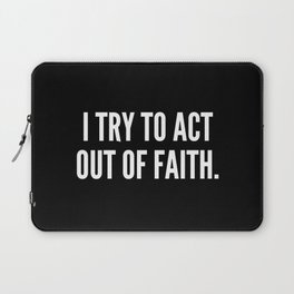 I try to act out of faith Laptop Sleeve