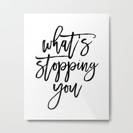 What's Stopping You Motivational Quote Metal Print