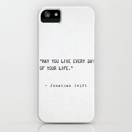 May you live every day of your life. Jonathan Swift iPhone Case