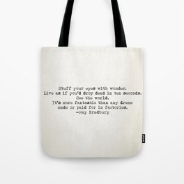 """Stuff your eyes with wonder. Live as if you'd drop dead in ten seconds."" -Ray Bradbury Tote Bag"