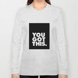 You Got This black and white typography inspirational motivational home wall bedroom decor Long Sleeve T-shirt
