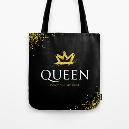 Queen - Don't Dull My Shine Tote Bag