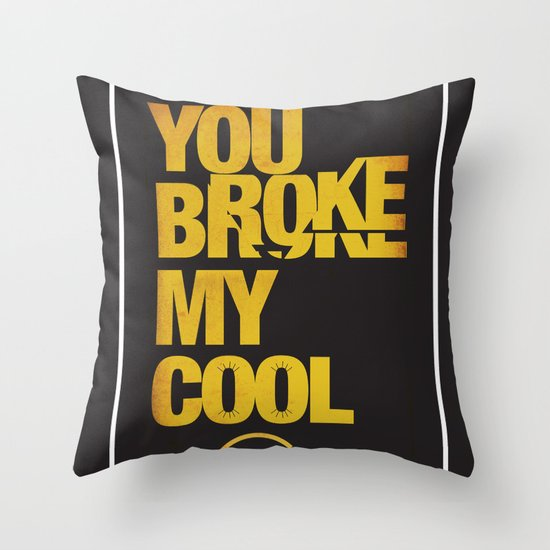 You Broke My Cool Throw Pillow