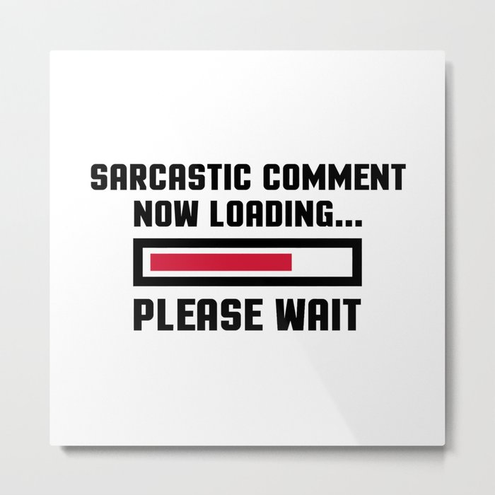 Sarcastic Comment Funny Quote Metal Print