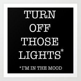 turn off those lights Art Print