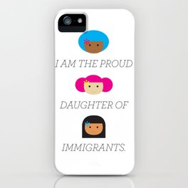 Proud daughter of Immigrants iPhone Case