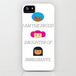 Proud daughter of Immigrants iPhone Case