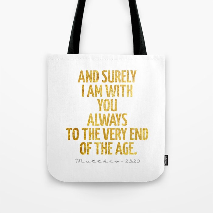 And surely I am with You always to the very end of the age - Matthew 28:20 Tote Bag