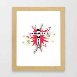 Is jesus my son! Framed Art Print