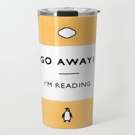Go Away! I'm Reading - Penguin Classic Book - Book Lover, Book Quote Travel Mug