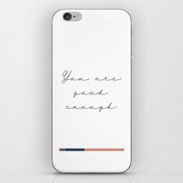 You are good enough iPhone Skin