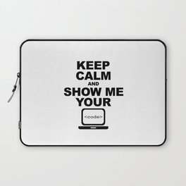 Keep calm and show me your code Laptop Sleeve