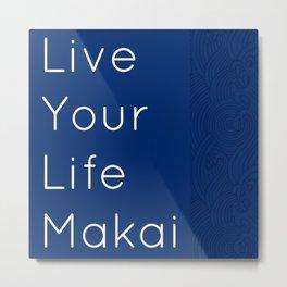 LIVE YOUR LIFE MAKAI Metal Print