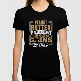 Peanut Butter Holds My Gains Together T-shirt
