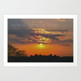 we're all gonna die tonight.  sunset Art Print