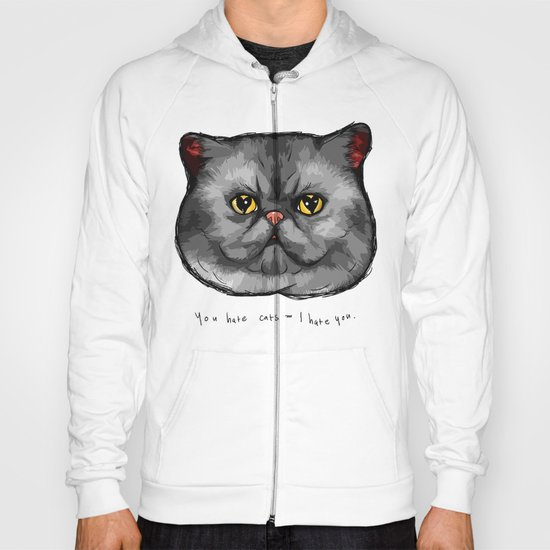 YOU HATE CATS = I HATE YOU. Hoody
