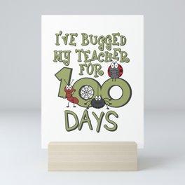 I've Bugged My Teacher For 100 Days Gift Mini Art Print