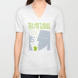 Tea Ain't Heavy, Tea's My Brother Unisex V-Neck