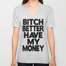 Bitch Better Have My Money Unisex V-Neck