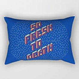So fresh to Death Rectangular Pillow