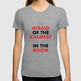 """Be afraid of the calmest person in the room"" Tim Kennedy T-shirt"