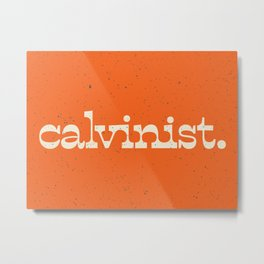 Calvinist. Metal Print