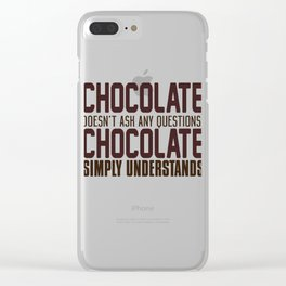 Chocolate Doesn't Ask Any Questions Clear iPhone Case