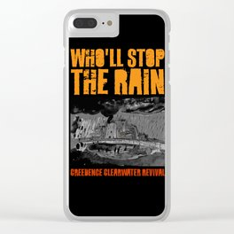 Who'll Stop The Rain Clear iPhone Case