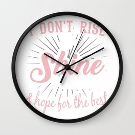 """Great Coffee T-shirt For Caffeine Lovers """"I Don't Rise Shine I CAffeinate & Hope for The Best"""" Wall Clock"""