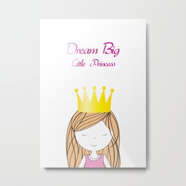 Dream Big Little Princess Metal Print