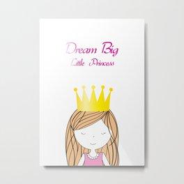 Dream Big Little Princess Metal Print