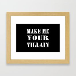 Make Me Your Villain Framed Art Print