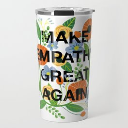 Make Empathy Great Again Travel Mug