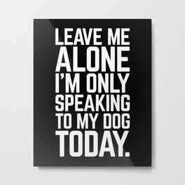 Speaking To My Dog Funny Quote Metal Print