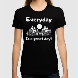 Everyday Is A Great Day Law of Attraction Feel good Quote You only live once cherish each day T-shirt