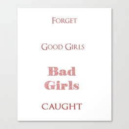 Good Girls Are Just Bad Girls that Aren't Caught T-shirt Canvas Print