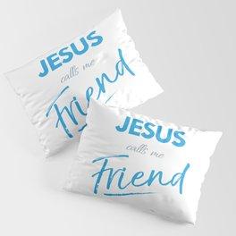 Jesus calls me friend,Christian,Bible Quote Pillow Sham