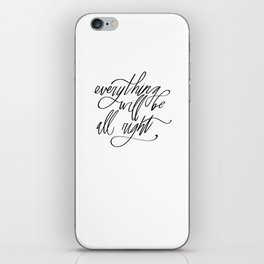 Everything Will Be All Right iPhone Skin