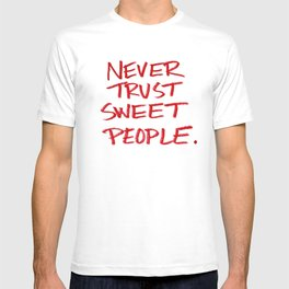 Never Trust Sweet People. T-shirt